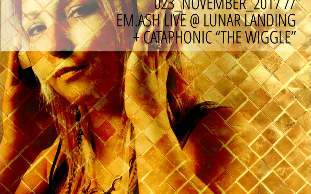 Reflections with EM.ASH + Cataphonic November 2017